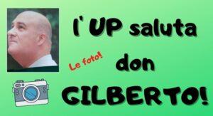 L' UP saluta don Gilberto