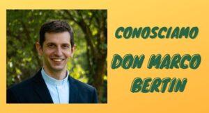 Conosciamo don Marco Bertin
